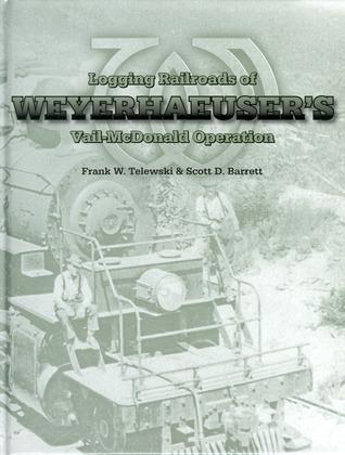 Logging Railroads of Weyerhaeuser's Vail-McDonald Operation