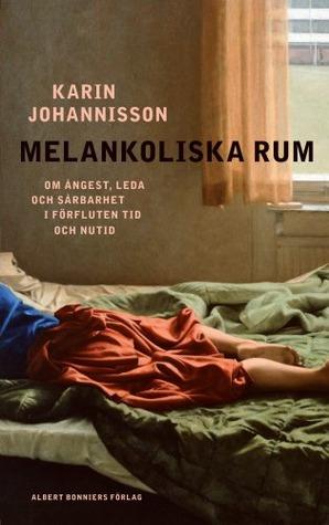 Melankoliska rum by Karin Johannisson