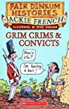Grim Crims & Convicts, 1788-1820 by Jackie French