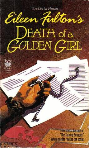 Death of a Golden Girl (Take One for Murder, #2) by Eileen