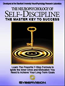 The Neuropsychology of Self-Discipline: The Master Key to Success