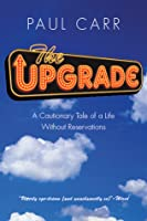 The Upgrade: A Cautionary Tale of a Life Without Reservations (UK Edition)