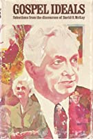 Gospel Ideals: Selections from the Discourses of David O McKay