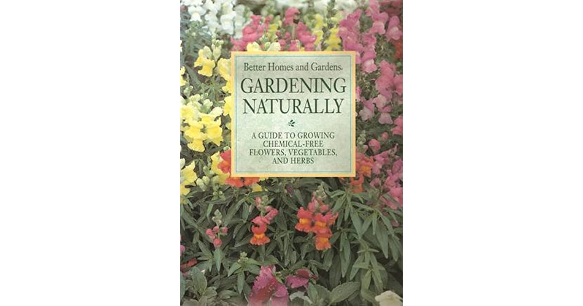Gardening Naturally: A Guide To Growing Chemical Free Flowers, Vegetables,  And Herbs By Ann Reilly