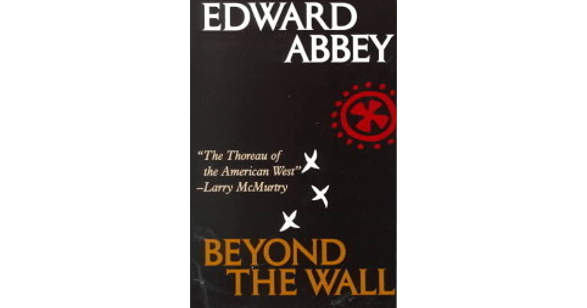 beyond the wall essays from the outside by edward abbey
