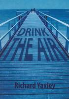Drink the Air by Richard Yaxley