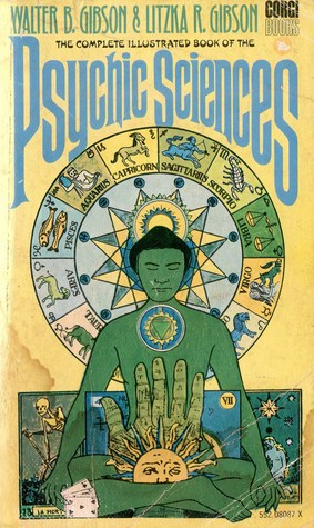 Complete Illustrated Book Of The Psychic Sciences by Walter B. Gibson