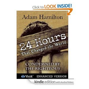 24 Hours That Changed the World: #3 Condemned by the Righteous [Kindle Edition with Audio/Video]