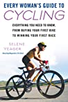 Every Woman's Guide to Cycling: Everything You Need to Know, From Buying Your First Bike to Winning Your First Race