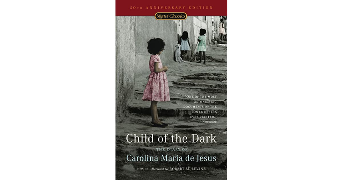 child of the dark written by carolina The authors produce extensive interviews with her children, friends, and those who were not especially fond of carolina, and the picture that emerges is that of a remarkable woman, one who struggled with the hardships of a very difficult life, who managed to better herself and the lives of her children.