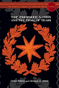 The Cherokee Nation and the Trail of Tears: The Penguin Library of American Indian History series