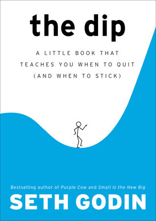 The Dip  A Little Book That Teaches You Wh - Seth Godin