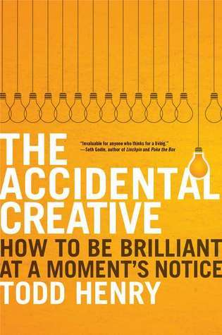 The Accidental Creative - How To Be Brilliant At A Moment s