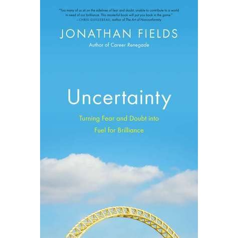 Uncertainty: Turning Fear and Doubt Into Fuel for Brilliance (Excerpt)