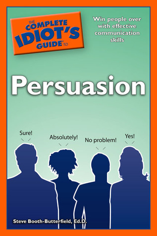 The Complete Idiots guide to persuasion