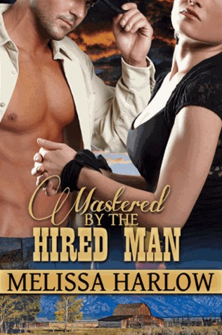 Mastered by the Hired Man by Melissa Harlow