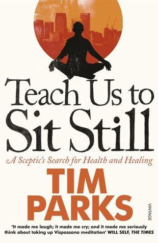 Teach Us to Sit Still by Tim Parks