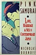 Pink Samurai: Love, Marriage & Sex in Contemporary Japan