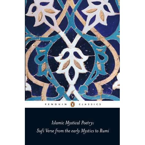 Islamic Mystical Poetry: Sufi Verse from the early Mystics