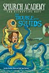 The Trouble with Squids (Splurch Academy for Disruptive Boys, #4)