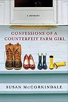 Confessions of a Counterfeit Farm Girl: A Memoir