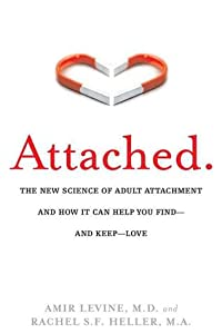Attached: The New Science of Adult Attachment and How It Can Help You Find—and Keep—Love