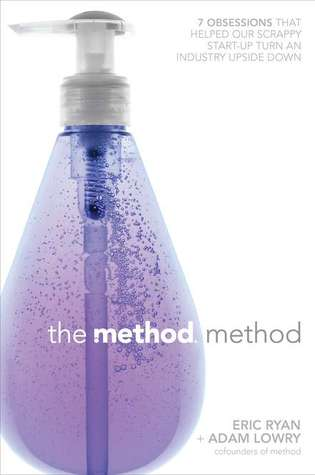 The Method Method: Seven Obsessions That Helped Our Scrappy Start-up Turn an Industry Upside Down