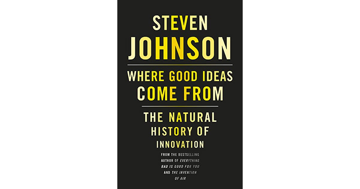 Where Good Ideas Come From The Natural History of Innovation