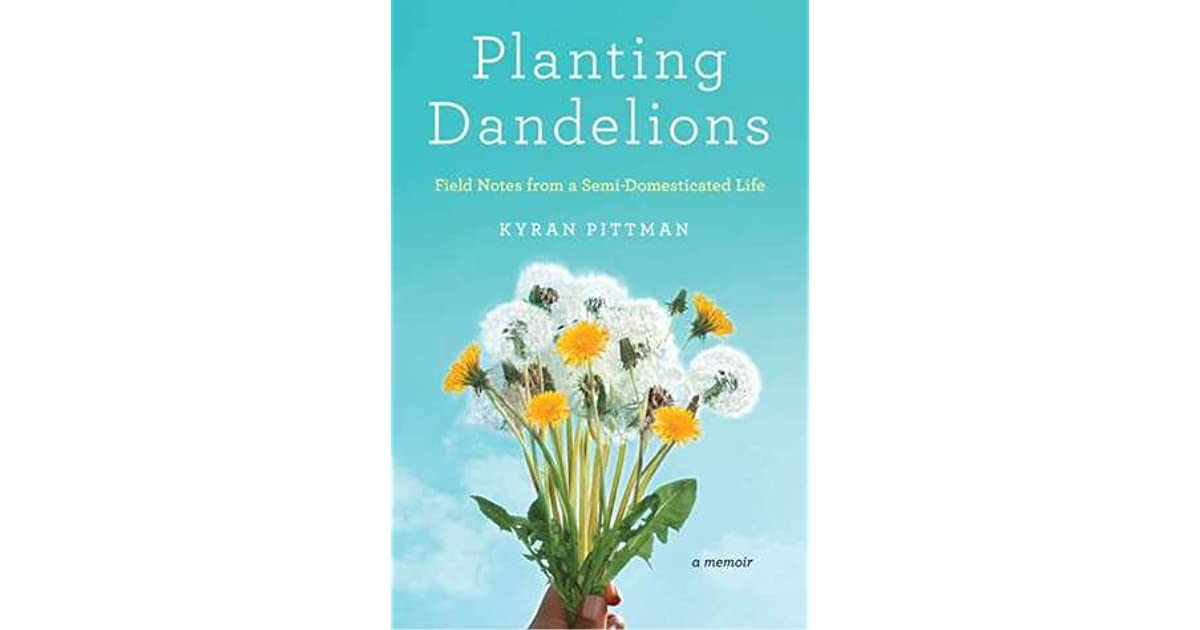 Planting Dandelions: Field Notes From a Semi-Domesticated Life by ...