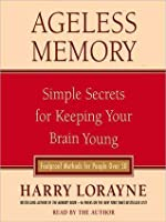 Ageless Memory: Simple Secrets for Keeping Your Brain Young--Foolproof Methods for People Over 50