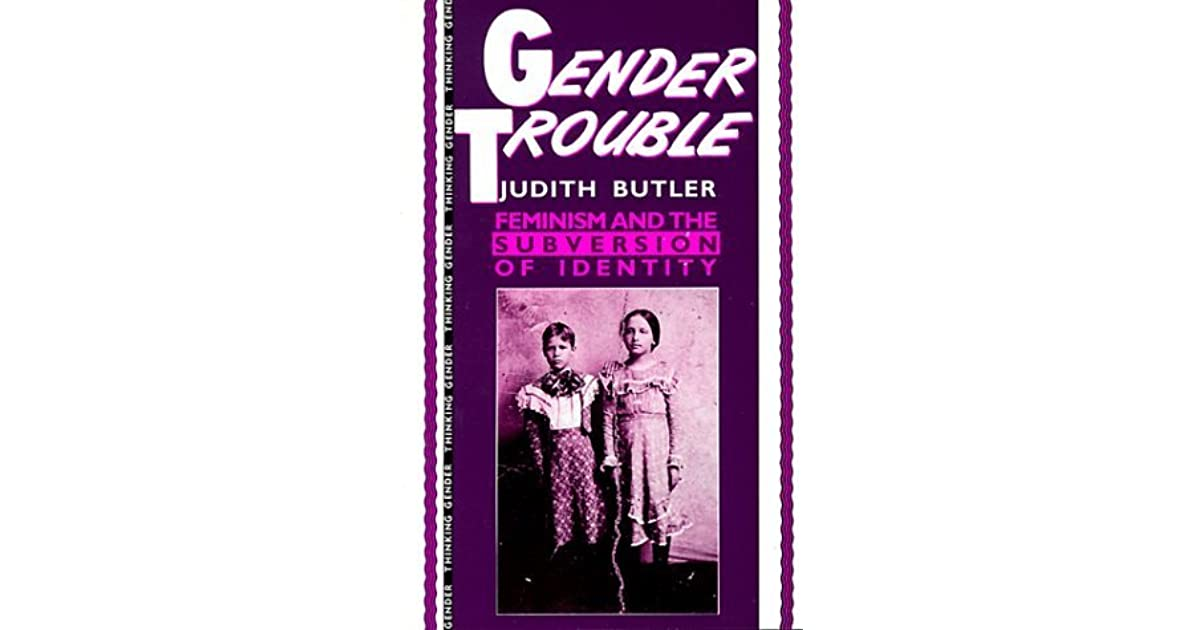 notes on gender trouble by judith Gender trouble: feminism and the subversion of identity by judith butler - chapter 1, subjects of sex/gender/desire, section i, summary and analysis.