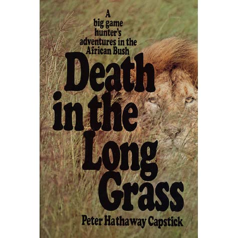 Death in the Long Grass: A Big Game Hunters Adventures in the African Bush