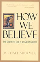 How We Believe: The Search for God in an Age of Science