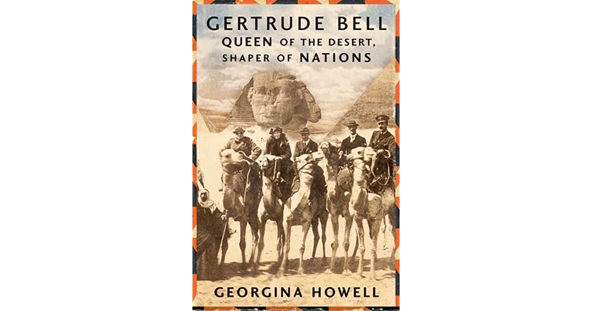Gertrude Bell: Queen of the Desert, Shaper of Nations by