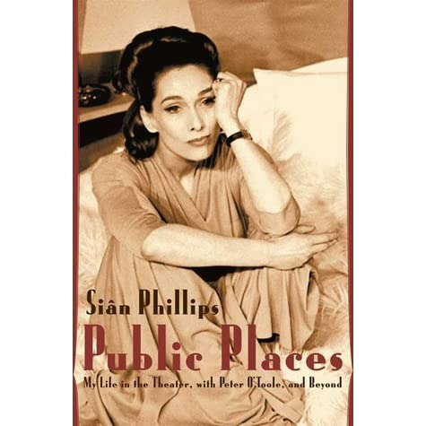 Public Places My Life In The Theater With Peter Otoole And Beyond By Sian Phillips