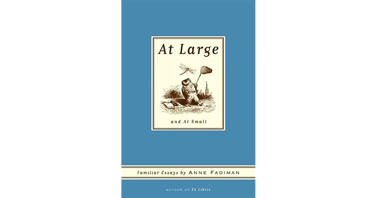 At Large And At Small Familiar Essays By Anne Fadiman  Pay To Write Assinment also Example Of An Essay Proposal  From Thesis To Essay Writing