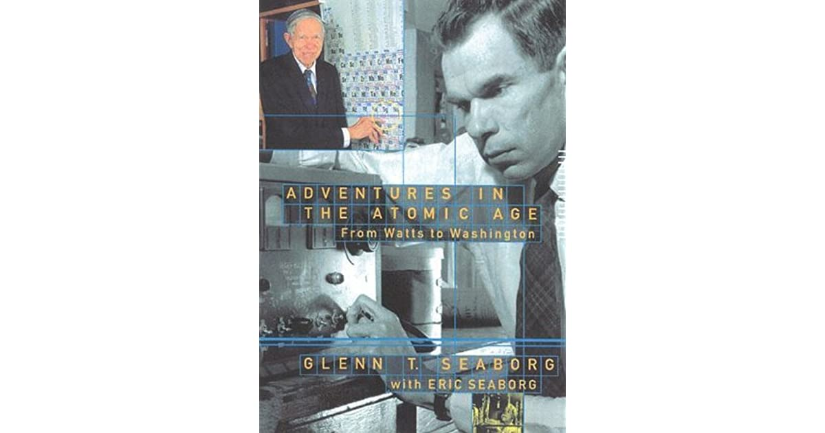 Periodic Table glenn seaborg contributions to the modern periodic table : Adventures in the Atomic Age: From Watts to Washington by Glenn T ...