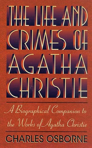 The Life and Crimes of Agatha Christie by Charles Osborne