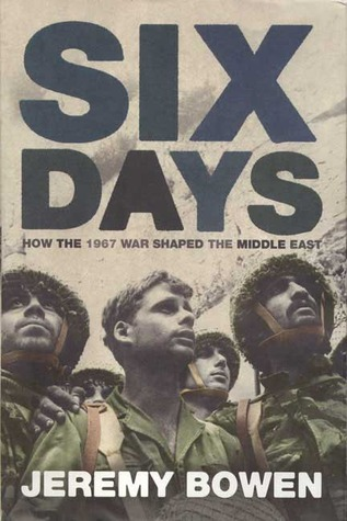 Six Days: How the 1967 War Shaped the Middle East by Jeremy Bowen