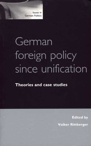 German Foreign Policy Since Unification: Theories and Case Studies