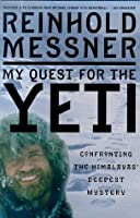 My Quest for the Yeti: Confronting the Himalayas' Deepest Mystery