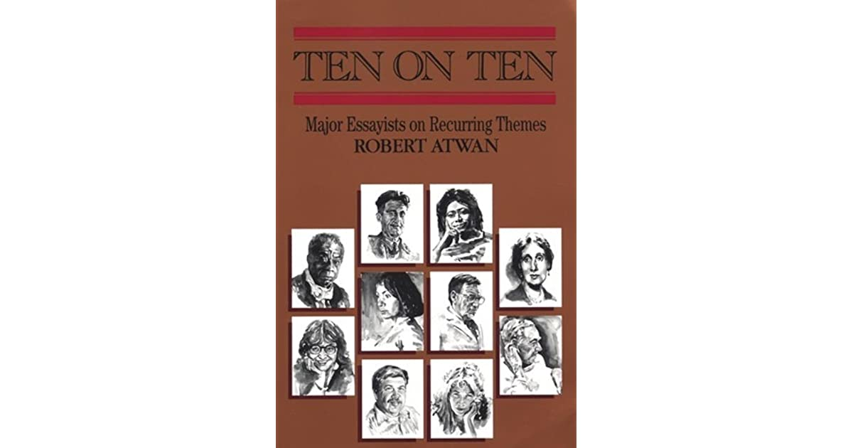 essayists major recurring ten ten theme Writers presence a pool of readings 7th edition by donald he has edited ten on ten: major essayists on recurring themes selections arranged by theme.