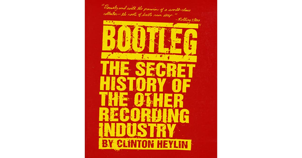 Bootleg: The Secret History of the Other Recording Industry by