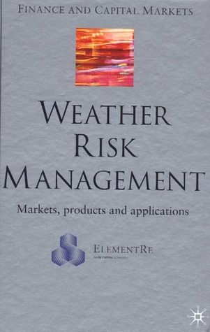 Weather Risk Management: Markets, Products, And Applications