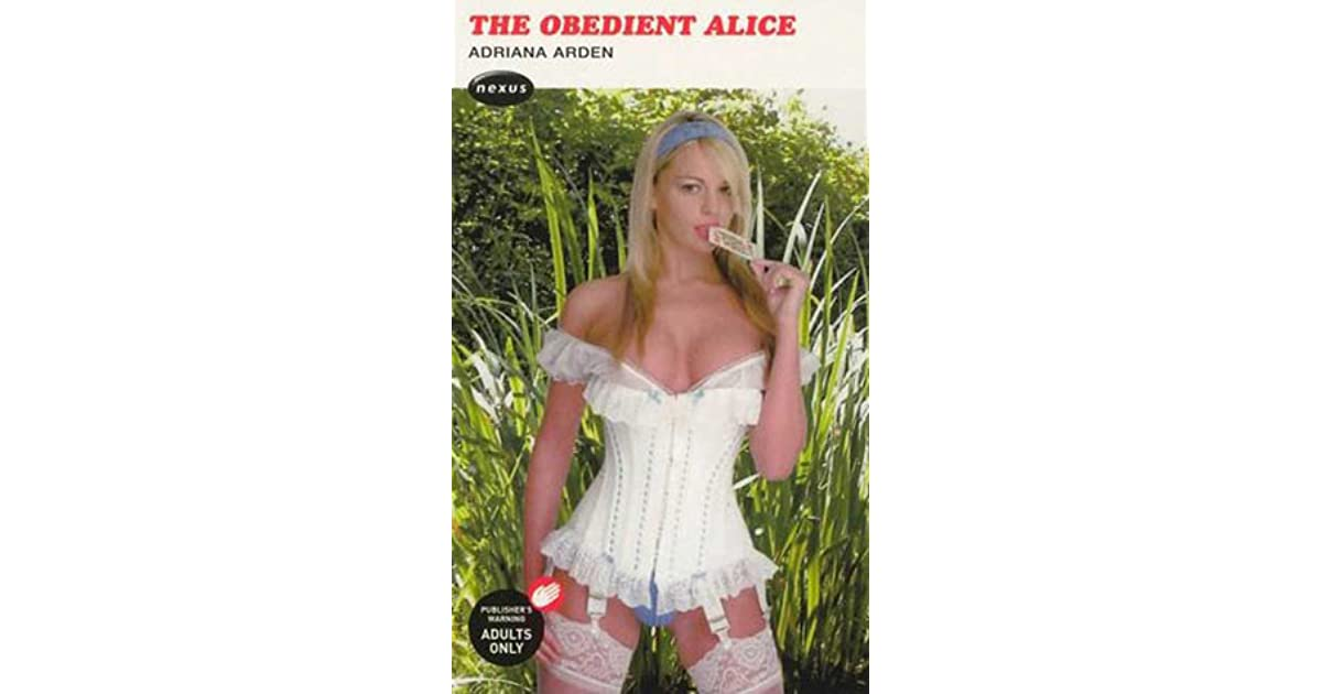 The Obedient Alice By Adriana Arden