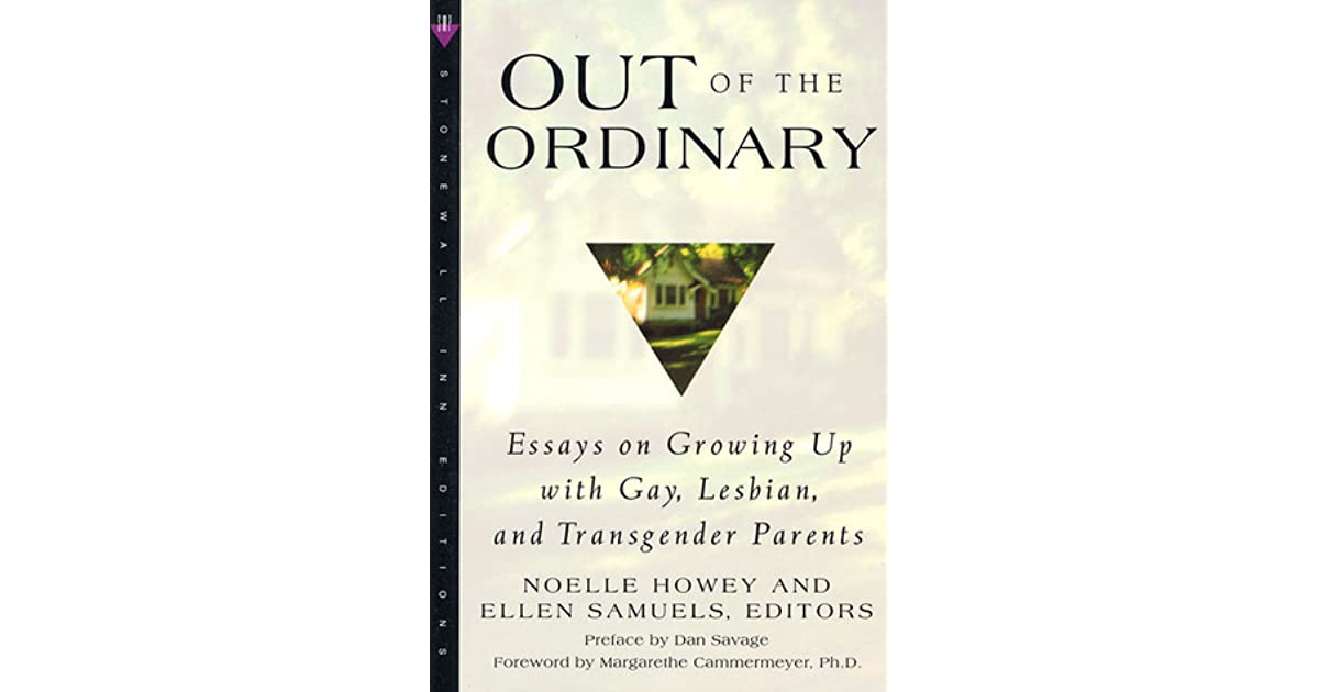 out of the ordinary essays on growing up gay lesbian and  out of the ordinary essays on growing up gay lesbian and transgender parents by noelle howey