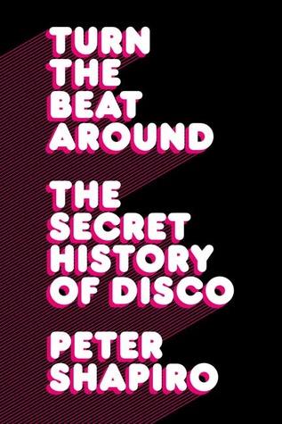 Turn the Beat Around: The Secret History of Disco