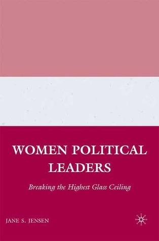 Women Political Leaders Breaking the Highest Glass Ceiling
