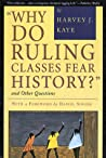 Why Do Ruling Classes Fear History? and Other Questions