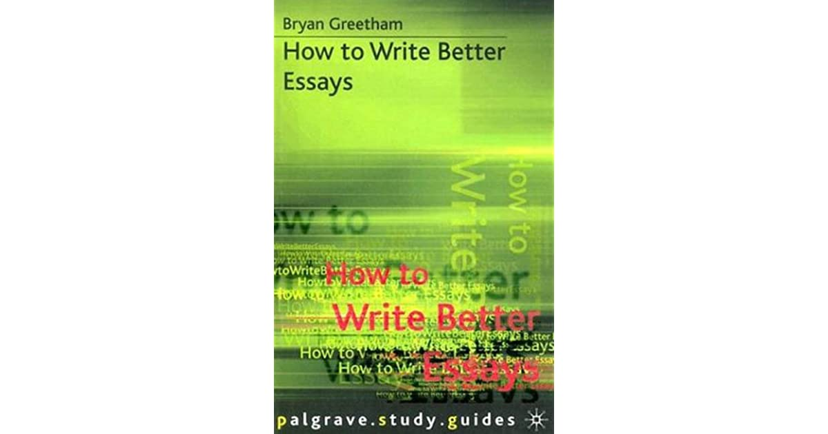 how to write better essays bryan greetham review Find great deals for how to write better essays by bryan greetham (paperback, 2013) shop with confidence on ebay.